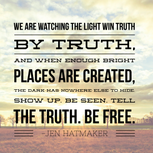 We are watching the light when truth by truth, and when enough bright places are created, the dark has nowhere to hide. Show up. Be seen. Tell the truth. Be free.